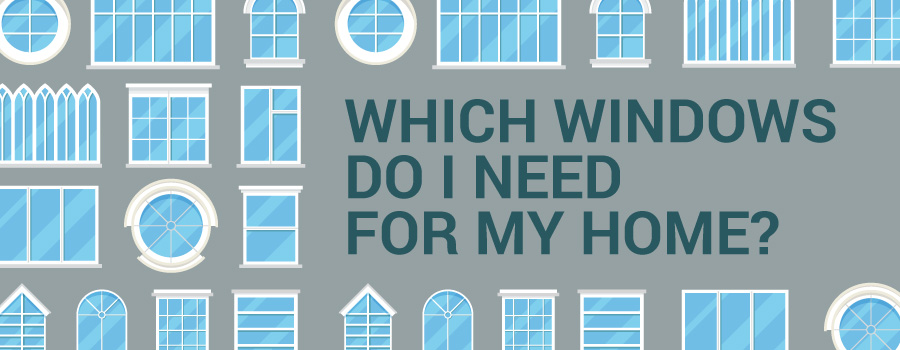 Which Windows Do I Need for My Home?